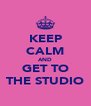 KEEP CALM AND GET TO THE STUDIO - Personalised Poster A4 size