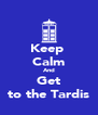 Keep  Calm And Get to the Tardis - Personalised Poster A4 size