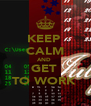 KEEP  CALM AND  GET  TO WORK  - Personalised Poster A4 size