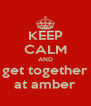 KEEP CALM AND get together at amber - Personalised Poster A4 size