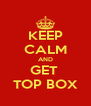 KEEP CALM AND GET  TOP BOX - Personalised Poster A4 size