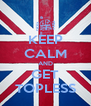 KEEP CALM AND GET TOPLESS - Personalised Poster A4 size