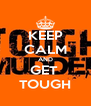 KEEP CALM AND GET  TOUGH - Personalised Poster A4 size