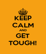 KEEP CALM AND GET TOUGH! - Personalised Poster A4 size