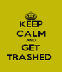 KEEP CALM AND GET TRASHED  - Personalised Poster A4 size