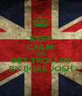 KEEP CALM AND GET TROLLED BY BOSS JOSH - Personalised Poster A4 size