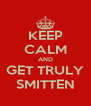KEEP CALM AND GET TRULY SMITTEN - Personalised Poster A4 size