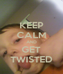 KEEP CALM AND GET TWISTED - Personalised Poster A4 size