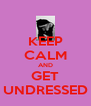 KEEP CALM AND GET UNDRESSED - Personalised Poster A4 size