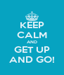 KEEP CALM AND GET UP AND GO! - Personalised Poster A4 size