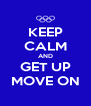 KEEP CALM AND GET UP MOVE ON - Personalised Poster A4 size