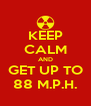 KEEP CALM AND GET UP TO 88 M.P.H. - Personalised Poster A4 size