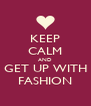 KEEP CALM AND GET UP WITH FASHION - Personalised Poster A4 size