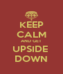 KEEP CALM AND GET UPSIDE  DOWN - Personalised Poster A4 size