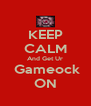 KEEP CALM And Get Ur  Gameock ON - Personalised Poster A4 size