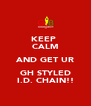 KEEP  CALM AND GET UR GH STYLED I.D. CHAIN!! - Personalised Poster A4 size