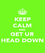 KEEP CALM AND GET UR HEAD DOWN - Personalised Poster A4 size