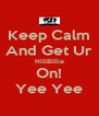 Keep Calm And Get Ur HillBillie On! Yee Yee - Personalised Poster A4 size