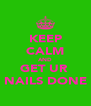 KEEP CALM AND GET UR  NAILS DONE - Personalised Poster A4 size