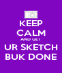 KEEP CALM AND GET UR SKETCH BUK DONE - Personalised Poster A4 size