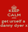 KEEP CALM AND get urself a  danny dyer x - Personalised Poster A4 size