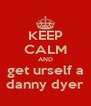 KEEP CALM AND get urself a danny dyer - Personalised Poster A4 size