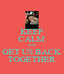 KEEP CALM AND GET US BACK TOGETHER - Personalised Poster A4 size