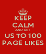 KEEP CALM AND GET US TO 100 PAGE LIKES - Personalised Poster A4 size