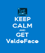 KEEP CALM AND GET ValdeFace - Personalised Poster A4 size