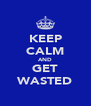 KEEP CALM AND GET WASTED - Personalised Poster A4 size