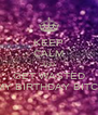 KEEP CALM AND GET WASTED IT'S MY BIRTHDAY BITCHES  - Personalised Poster A4 size