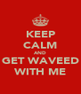 KEEP CALM AND GET WAVEED WITH ME - Personalised Poster A4 size