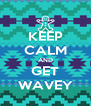 KEEP CALM AND GET WAVEY - Personalised Poster A4 size