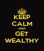 KEEP CALM AND GET WEALTHY - Personalised Poster A4 size