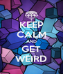 KEEP CALM AND GET WEIRD - Personalised Poster A4 size