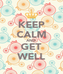 KEEP CALM AND GET WELL - Personalised Poster A4 size
