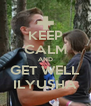 KEEP CALM AND GET WELL ILYUSHA - Personalised Poster A4 size