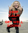 KEEP CALM AND GET WELL SOON!!! - Personalised Poster A4 size