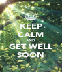 KEEP CALM AND GET WELL SOON - Personalised Poster A4 size