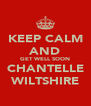 KEEP CALM AND GET WELL SOON CHANTELLE WILTSHIRE - Personalised Poster A4 size
