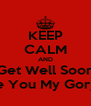 KEEP CALM AND Get Well Soon Cos I Love You My Gorgeous Girl - Personalised Poster A4 size