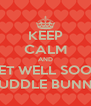 KEEP CALM AND GET WELL SOON CUDDLE BUNNY - Personalised Poster A4 size