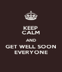 KEEP CALM AND GET WELL SOON EVERYONE - Personalised Poster A4 size
