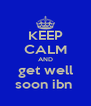 KEEP CALM AND get well soon ibn  - Personalised Poster A4 size