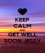 KEEP CALM AND GET WELL SOON JESSY - Personalised Poster A4 size