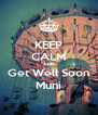 KEEP CALM AND Get Well Soon Muni - Personalised Poster A4 size