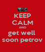 KEEP CALM AND get well  soon petrov - Personalised Poster A4 size