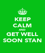 KEEP CALM AND GET WELL SOON STAN - Personalised Poster A4 size