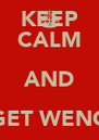 KEEP CALM AND GET WENG  - Personalised Poster A4 size
