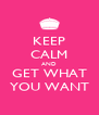 KEEP CALM AND GET WHAT YOU WANT - Personalised Poster A4 size